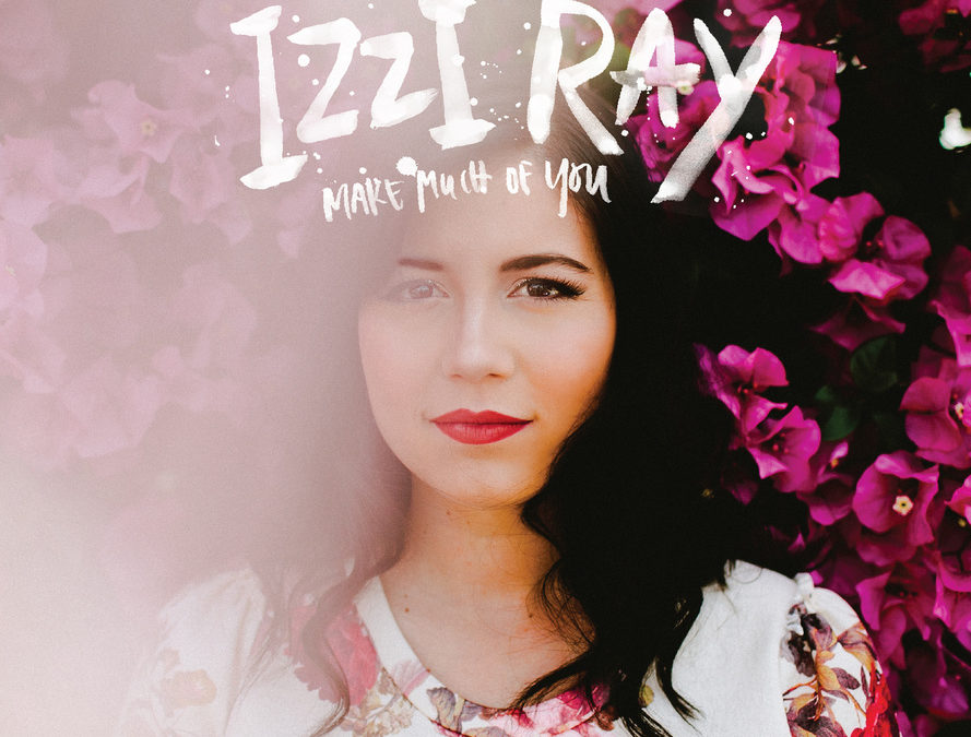 ARTIST IZZI RAY'S MAKE MUCH OF YOU HITS STORES TODAY